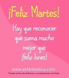 Frases motivadoras. Feliz Martes. Tienda Online de disfraces y complementos de fiesta. www.esfantastica.com