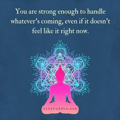 You Are Strong Enough to Handle Whatever's Coming - Tiny Buddha Tiny Buddha, Little Buddha, Positive Thoughts, Positive Quotes, Wisdom Thoughts, Positive Things, Positive Outlook, Positive Affirmations, Chakras