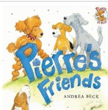 Pierre's friends by Andrea Beck.  Pierre Le Poof, a pampered pooch, has everything he could ask for at Miss Murphy's house, except for his friends, Sparky and Lou, so he sets out to find them in Central Park and bring them home to stay, and decides to take in Old Wheezer as well. Subjects: Friendship, K-3