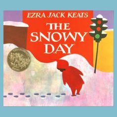 The Snowy Day by Ezra Jack Keats - This book is perfect.