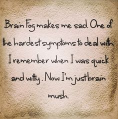 Brain fog makes me sad. One of the hardest #symptoms to deal with. I #remember when I was quick and witty. Now I'm just brain mush.