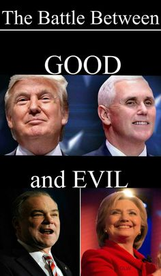 Trump Pence 2016!......100% on Point....This IS the battle of Good versus Evil !!!!!!!