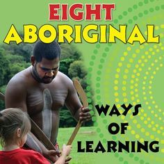 Eight Aboriginal ways of learning Aboriginal History, Aboriginal Art, Aboriginal Education, Indigenous Education, Aboriginal Culture, Indigenous Art, Ways Of Learning, Learning Activities, Naidoc Week Activities