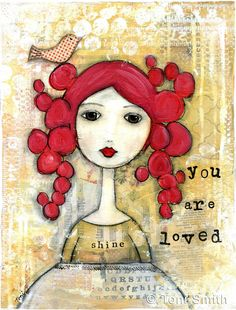 Gorgeous flame red haired girl - you are loved, shine. Mixed media art. Love art.