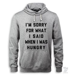 I'm Sorry For What I Said When I Was Hungry Hoodie – Thug Life Shirts
