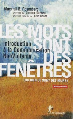 Les mots sont des fenêtres (ou bien ce sont des murs) : Introduction à la Communication Non Violente - Marshall Rosenberg, Arun Gandhi, Charles Rojzman, Farrah Baut-Carlier