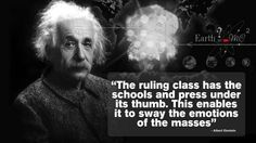 The ruling class has the schools and press under its thumb. This enables it to sway the emotions of the masses. - Albert Einstein