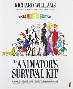 The Animator's Survival Kit: A Manual of Methods, Principles and Formulas for Classical, Computer, Games, Stop Motion and Internet Animators Principles Of Animation, Richard Williams, Roger Rabbit, Computer Animation, How To Get Rich, Stop Motion, Survival Kit, Master Class, This Book