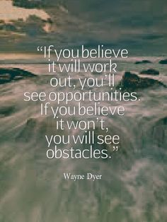 If you believe it will work out, you'll see opportunities. If you believe it won't, you will see obstacles. Positive Quotes, Motivational Quotes, Inspirational Quotes, Optomistic Quotes, Motivational Affirmations, Daily Affirmations, Strong Quotes, Quotable Quotes, Wisdom Quotes