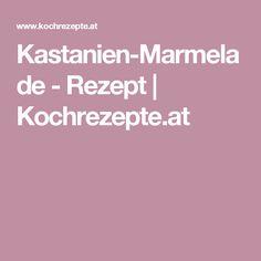 Kastanien-Marmelade - Rezept | Kochrezepte.at