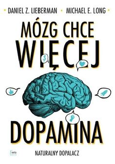 Mózg chce więcej. Dopamina. Naturalny dopalacz - Daniel Z. Lieberman, Michael E. Long (4882912) - Lubimyczytać.pl Le Book, Neuroscience, Books To Buy, Feel Better, Mick Jagger, Facts, Reading, Health, Food