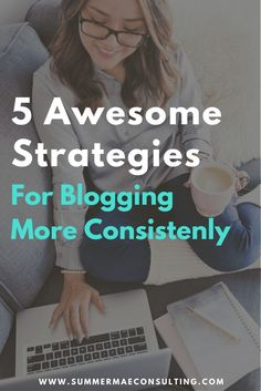 5 Awesome Strategies for Blogging More Consistenly
