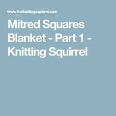 Mitred Squares Blanket - Part 1 - Knitting Squirrel