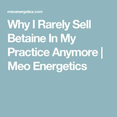 Why I Rarely Sell Betaine In My Practice Anymore | Meo Energetics