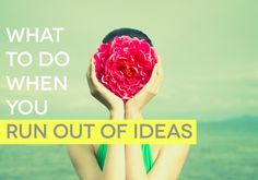 What to do when you run out of ideas (awesome tips) // Creativity + Inspiration
