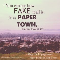 Paper Towns by John Green- and all those paper people New Quotes, Movie Quotes, Book Quotes, Funny Quotes, True Quotes, John Green Quotes, John Green Books, Paper Towns Quotes, Frases Love