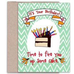 Funny Birthday Celebration Card - Time to Fire You Up Some Cake Special Birthday Cards, Unique Birthday Cards, Funny Birthday Cards, It's Your Birthday, Card Birthday, Funny Greetings, Funny Greeting Cards, Hallmark Cards, Birthday Celebration