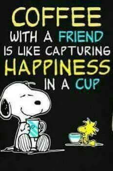 Coffee with a friend is like happiness in a cup. -Snoopy & Woodstock
