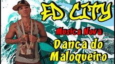 ED CITY - DANÇA DO MALOQUEIRO (NOVA 2014)