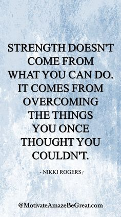 Strength doesn't come from what you can do. It comes from overcoming the things you once thought you couldn't. - Nikki Rogers | https://www.motivateamazebegreat.com/2016/03/29-inspirational-quotes-about-life.html