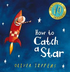 It's the tenth anniversary of How to Catch a Star, the story of a boy who loves stars so much he decides to catch one of his own. Here author and illustrator Oliver Jeffers gives us a fascinating insight into how he made it