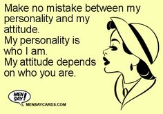 Make no mistake between my personality and my attitude. ...if interested, for more ecards, you can check out my board here: http://www.pinterest.com/rustyfox7/ecards-not-group-board/