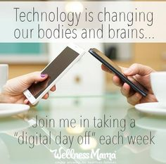 How technology is changing our bodies and minds- join me for a digital day off each week