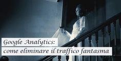 #google #analytics. Come eliminare il traffico fantasma dal tuo#sitoweb o #blog. Utilissimo!