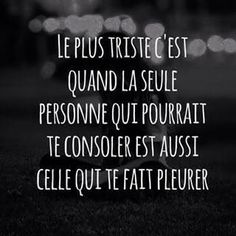 Le plus triste. Zodiac Quotes, Sad Quotes, Words Quotes, Best Quotes, Love Quotes, Inspirational Quotes, Deception Quotes, French Quotes, Bad Mood