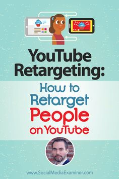 YouTube Remarketing: How to Retarget People on YouTube featuring Brett Curry on Social Media Examiner. via @smexaminer
