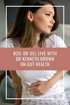 #20: Dr Jill LIVE with Dr Kenneth Brown on Gut Health Gut Health, Health Tips, Gut Microbiome, Irritable Bowel Syndrome, Leaky Gut, Ibs, Medicine, Healing, Brown