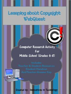 This Webquest / Internet scavenger hunt is a perfect one day activity for middle schoolers to learn more about copyright, fair use and academic honesty This is a fun lesson for technology classes, English classes, or history classes.  The lesson includes teacher and student resources, the student handout and an answer key. This is a great lesson to leave with a sub too!