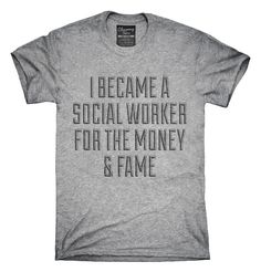 I Became A Social Worker For The Money and Fame T-shirts, Hoodies,
