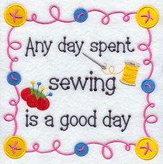 Any Day Spent Sewing Is A Good Day...A crafty sampler celebrates the joys of sewing.