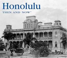 Honolulu Then and Now by Sheila Sarhangi