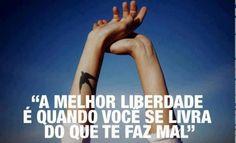 A melhor liberdade é...