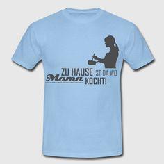 """""""Zu Hause ist da wo Mama kocht"""" T-Shirt Design by RavoNeo Visit our Homepage www.ravoneo.de"""