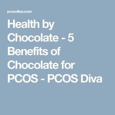 Health by Chocolate - 5 Benefits of Chocolate for PCOS - PCOS Diva