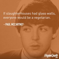 """If slaughterhouses had glass walls, everyone would be vegetarian."" – Paul M … – # glass walls # would have # slaughterhouses ""If slaughterhouses had glass walls, everyone would be vegetarian."" – Paul M … – # glass walls # would have # slaughterhouses Vegetarian Quotes, Vegetarian Starters, Vegan Quotes, Vegetarian Lifestyle, Vegan Vegetarian, Vegetarian Facts, Vegetarian Recipes, Nutrition Education, Vegan Art"