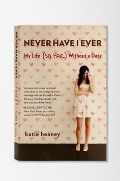 Never Have I Ever: My Life (So Far) Without A Date By Katie Heaney. Calling all singles! We just started reading this book and can't get enough of it.