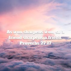 Proverbs As iron sharpens iron, so a friend sharpens a friend. Proverbs 27, Niv Bible, New Living Translation, Friendship, Iron, Steel