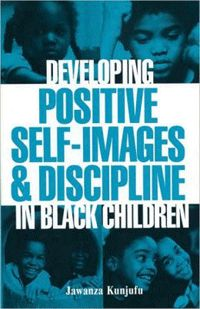 Developing Positive Self Images In Black Children  Offering suggestions to correct the dehumanization of African American children, this book explains how to ensure that African American boys grow up to be strong, committed, and responsible African American men. Price: $9.95