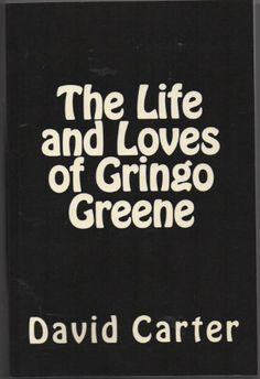 The Life and Loves of Gringo Greene by David Carter, http://www.amazon.com/dp/B00AZO8YUY/ref=cm_sw_r_pi_dp_zgdrsb07XWWYF