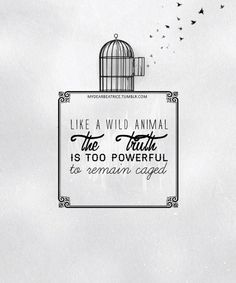 """Divergent Quote """"Like a wild animal, the truth is too powerful to remain caged."""""""