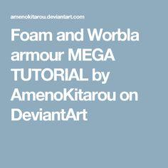 Foam and Worbla armour MEGA TUTORIAL by AmenoKitarou on DeviantArt