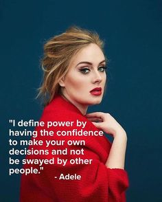 I define power by having the confidence to make your own decisions and not be swayed by other people. -Adele