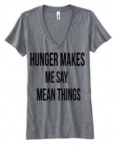 HUNGER makes me say mean things tee funny by StampedbyShaye Awesome Shirts b4f9b9cb5124