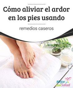Cómo aliviar el ardor en los pies usando remedios caseros  La mayoría de las personas descuida sus pies hasta que desarrolla alguna condición que los hace sentir cansados o enfermos.