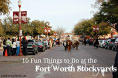 1. See a Cattle Drive What the Fort Worth Stockyards--at 11:00 am and 4pm daily...also museum, shopping, and food here...