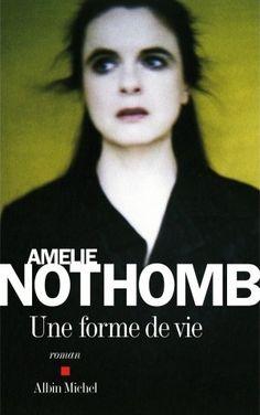 De surprise en surprise, un bon roman ... Amélie Nothomb, Une forme de vie